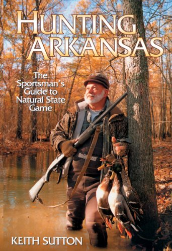 Hunting Arkansas: The Sportsman's Guide to Natural State Game