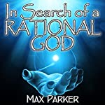 In Search of a Rational God | Max Parker