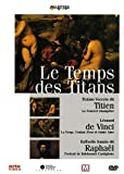 Le temps des Titans : Titien, de Vinci, Raphaël | Jaubert, Alain (1940-....) - Réalisateur. Scénariste. Auteur du commentaire