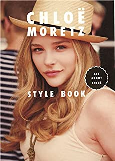 CHLOE MORETZ STYLE BOOK ALL ABOUT CHLOE (MARBLE BOOKS Love Fashionista)