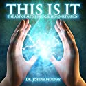 This Is It: The Art of Metaphysical Demonstration Audiobook by Joseph Murphy Narrated by Jim Wentland