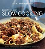 Essentials of Slow Cooking: Delicious New Recipes for Slow Cookers and Braisers (Williams-Sonoma Essentials) by Barnard, Melanie, Pierce, Charles ( 2008 )