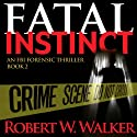 Fatal Instinct: The Instinct Series, Book 2 Audiobook by Robert W. Walker Narrated by Marshal Hilton