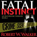 Fatal Instinct: The Instinct Series, Book 2 (       UNABRIDGED) by Robert W. Walker Narrated by Marshal Hilton