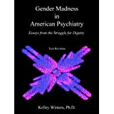 Gender Madness in American Psychiatry: Essays from the Struggle for Dignity