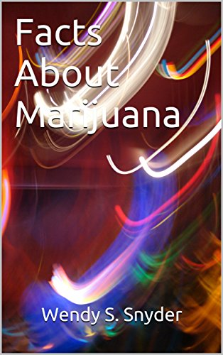 Facts About Marijuana (Parent Guides To Childhood Drug Use Book 5)