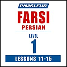 Pimsleur Farsi Persian Level 1 Lessons 11-15: Learn to Speak and Understand Farsi Persian with Pimsleur Language Programs Speech by  Pimsleur Narrated by  Pimsleur