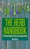 The Herb Handbook: A Practical Guide To Using And Growing Herbs (English Edition)