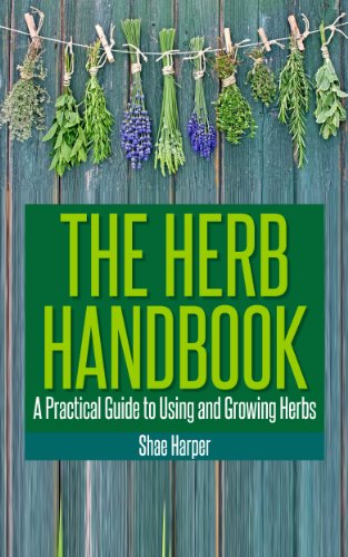 The Herb Handbook: A Practical Guide To Using And Growing Herbs