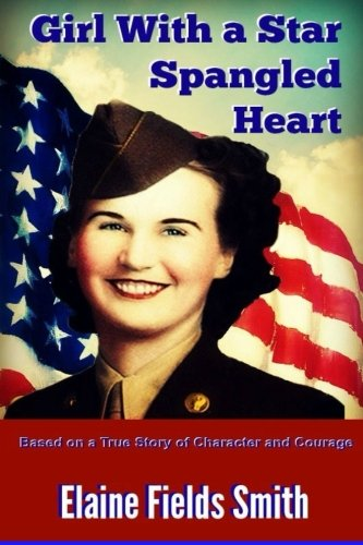 Girl With A Star Spangled Heart: Based on a True Story of Character and Courage