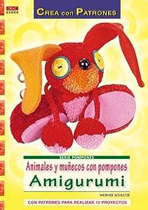 Animales y Munecos con Pompones Amigurumi: con Patrones para Real Izar