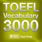 Official TOEFL Vocabulary 3000: Become a True Master of TOEFL Vocabulary... Quickly and Effectively! |  Official Test Prep Content Team