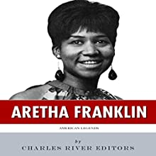 American Legends: The Life of Aretha Franklin (       UNABRIDGED) by Charles River Editors Narrated by Michael Gilboe