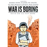 War is Boring: Bored Stiff, Scared to Death in the World's Worst War Zones ~ David Axe