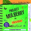 Project Mulberry Audiobook by Linda Sue Park Narrated by Mina Kim, Linda Sue Park