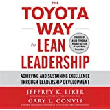 The Toyota Way to Lean Leadership: Achieving and Sustaining Excellence Through Leadership Development (Unabridged)