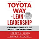 The Toyota Way to Lean Leadership: Achieving and Sustaining Excellence Through Leadership Development (       UNABRIDGED) by Jeffrey Liker, Gary L. Convis Narrated by Jim Meskimen
