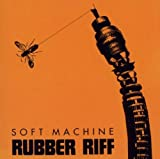 Rubber Riff by Soft Machine (2010-08-03)
