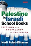 Image of Palestine in Israeli School Books: Ideology and Propaganda in Education (Library of Modern Middle East Studies)