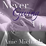 Never Giving Up: Never, Book 3   Anie Michaels
