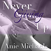 Never Giving Up: Never, Book 3 | Anie Michaels