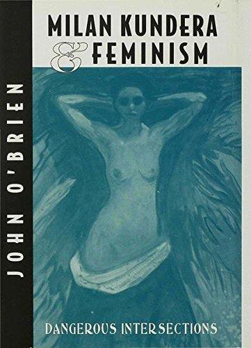 Milan Kundera and Feminism: Dangerous Intersections, O'Brien, John