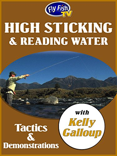 High Sticking & Reading Water with Kelly Galloup