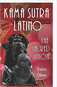 kama sutra latino the sacred union yanina olmos robert delgado 9781495295461 books. Black Bedroom Furniture Sets. Home Design Ideas