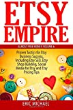 img - for Etsy Empire: Proven Tactics for Your Etsy Business Success, Including Etsy SEO, Etsy Shop Building, Social Media for Etsy and Etsy Pricing Tips (Almost Free Money) (Volume 7) book / textbook / text book
