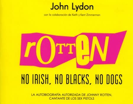 Rotten : no irish, no blacks, no dogs : la autobiografía autorizada de Johnny Rotten, cantante de los Sex Pistols