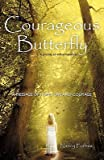 img - for Courageous Butterfly: A Journey to Self-Acceptance - A Message of Hope, Love and Courage.   [COURAGEOUS BUTTERFLY] [Paperback] book / textbook / text book
