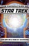 Computers Of Star Trek (046501299X) by Gresh, Lois H.