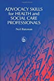 img - for Advocacy Skills for Health and Social Care Professionals by Neil Bateman (2000-08-01) book / textbook / text book