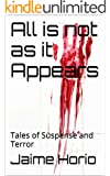 All is not as it Appears: Tales of Suspense and Terror