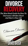 Divorce Recovery: The Must Read Guide on How to Overcome A Broken Heart and Start A New Life