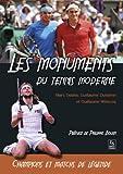 Les monuments du tennis moderne - champions et matchs de l�gendes