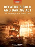 Decaturs Bold and Daring Act - The Philadelphia in Tripoli 1804 (Raid)