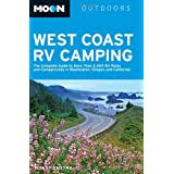Moon West Coast RV Camping: The Complete Guide to More Than 2,300 RV Parks and Campgrounds in Washington, Oregon...