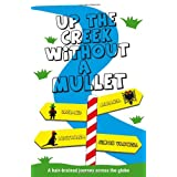 Up The Creek Without A Mullet: A Hair-brained Journey Across the Globeby Simon Varwell