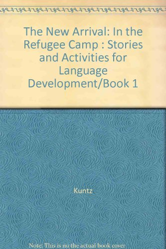 The New Arrival: In the Refugee Camp : Stories and Activities for Language Development/Book 1