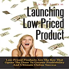 Launching Low-Priced Product: Low-Priced Products Are the Key That Opens the Door to Greater Profitability and Ultimate Online Success (       UNABRIDGED) by Anna Sinem Narrated by Al Remington