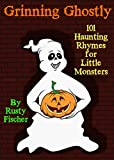 Grinning Ghostly: 101 Haunting Rhymes for Little Monsters
