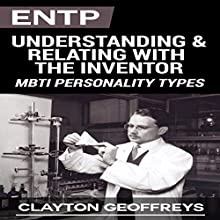 ENTP: Understanding & Relating with the Inventor (MBTI Personality Types) (       UNABRIDGED) by Clayton Geoffreys Narrated by Ron Welch