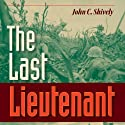 The Last Lieutenant: A Foxhole View of the Epic Battle for Iwo Jima Audiobook by John C. Shively Narrated by Tim Campbell