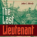 The Last Lieutenant: A Foxhole View of the Epic Battle for Iwo Jima | John C. Shively