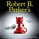 Robert B. Parker's Fool Me Twice: A Jesse Stone Novel (       UNABRIDGED) by Michael Brandman, Robert B. Parker (creator) Narrated by James Naughton