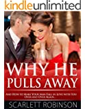 Why He Pulls Away and How to Make Your Man Fall in Love with You Over and Over Again... (English Edition)