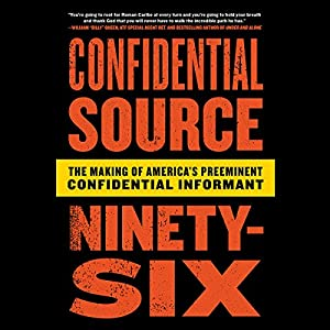 Confidential Source Ninety-Six: The Making of America's Preeminent Confidential Informant Hörbuch von Roman Caribe, Rob Cea Gesprochen von: Rick Zieff