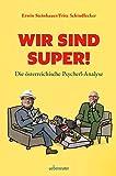 Erwin Steinhauer ´Wir sind SUPER!: Die österreichische Psycherl-Analyse´ bestellen bei Amazon.de