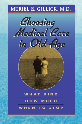Choosing Medical Care in Old Age: What Kind, How Much, When to Stop